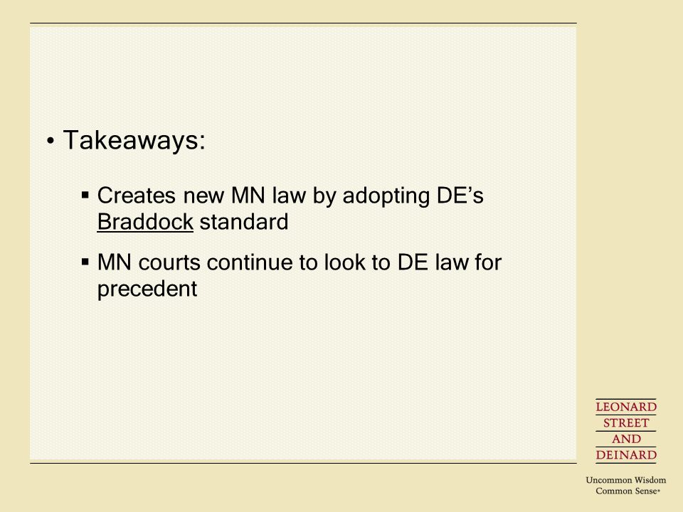 Takeaways: Creates new MN law by adopting DEs Braddock standard MN courts continue to look to DE law for precedent