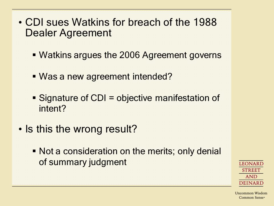 CDI sues Watkins for breach of the 1988 Dealer Agreement Watkins argues the 2006 Agreement governs Was a new agreement intended.
