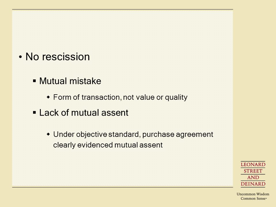 No rescission Mutual mistake Form of transaction, not value or quality Lack of mutual assent Under objective standard, purchase agreement clearly evidenced mutual assent