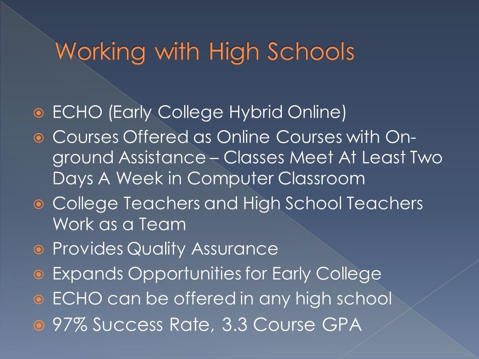 ECHO (Early College Hybrid Online) Courses Offered as Online Courses with On- ground Assistance – Classes Meet At Least Two Days A Week in Computer Cl