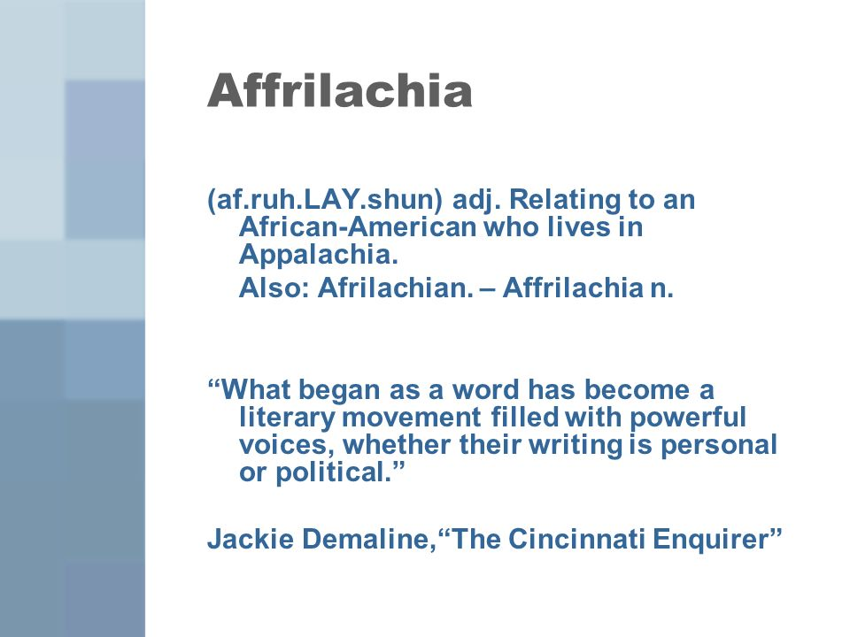 Affrilachia (af.ruh.LAY.shun) adj. Relating to an African-American who lives in Appalachia.