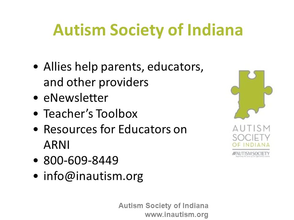 Autism Society of Indiana www.inautism.org Autism Society of Indiana Allies help parents, educators, and other providers eNewsletter Teachers Toolbox