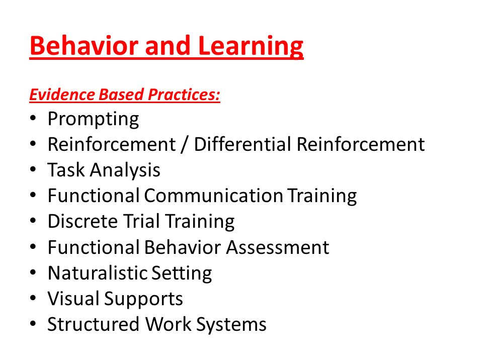 Behavior and Learning Evidence Based Practices: Prompting Reinforcement / Differential Reinforcement Task Analysis Functional Communication Training D