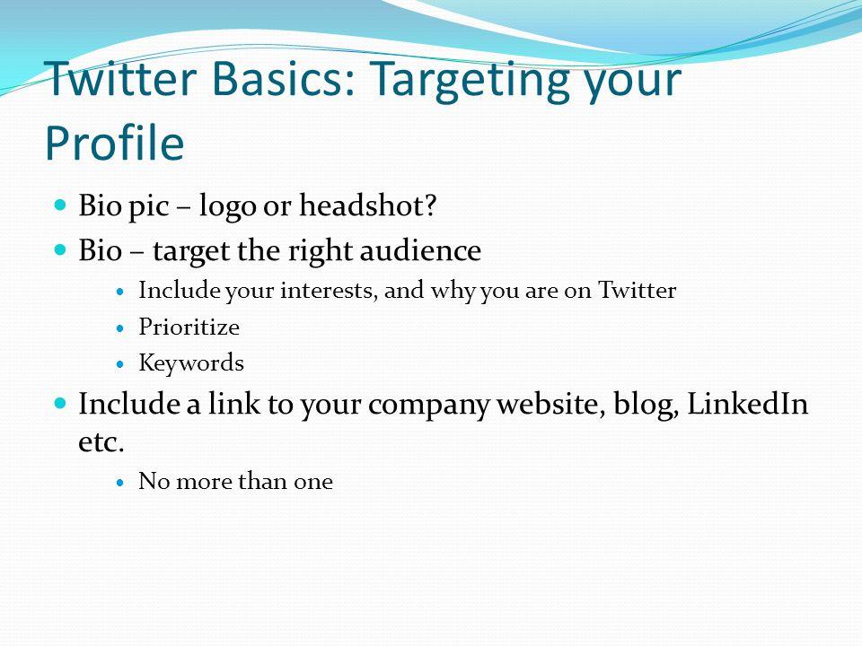 Twitter Basics: Targeting your Profile Bio pic – logo or headshot.