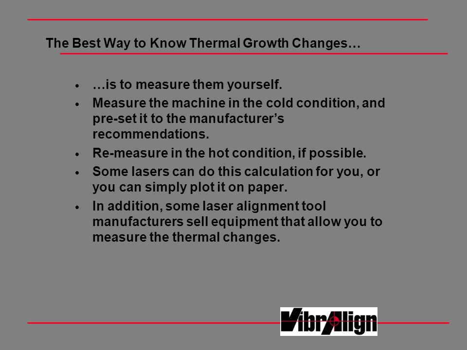 The Best Way to Know Thermal Growth Changes… …is to measure them yourself. Measure the machine in the cold condition, and pre-set it to the manufactur