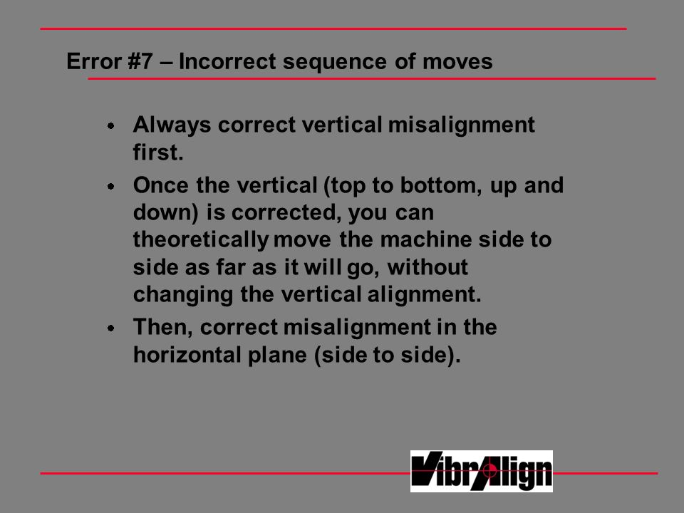 Error #7 – Incorrect sequence of moves Always correct vertical misalignment first. Once the vertical (top to bottom, up and down) is corrected, you ca