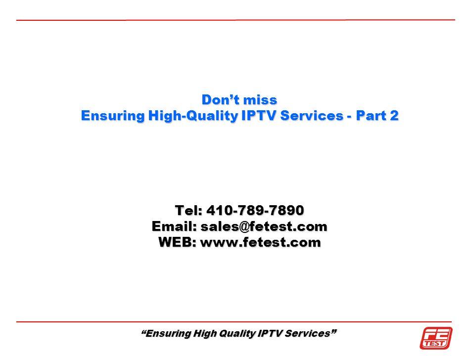 Ensuring High Quality IPTV Services Dont miss Ensuring High-Quality IPTV Services - Part 2 Tel: 410-789-7890 Email: sales@fetest.com WEB: www.fetest.c
