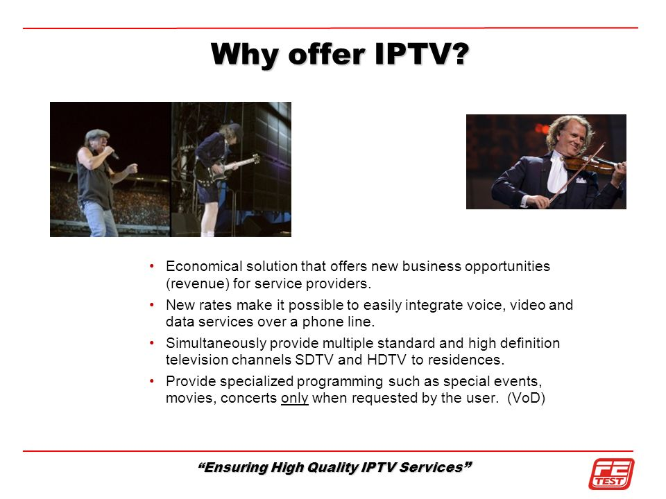 Ensuring High Quality IPTV Services Why offer IPTV? Economical solution that offers new business opportunities (revenue) for service providers. New ra