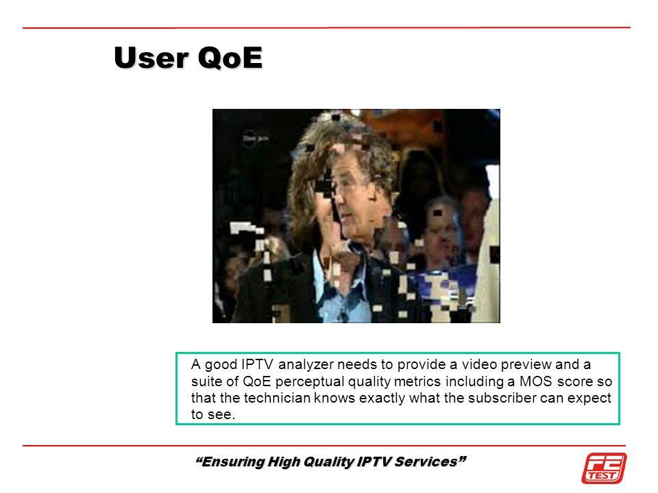 Ensuring High Quality IPTV Services User QoE A good IPTV analyzer needs to provide a video preview and a suite of QoE perceptual quality metrics inclu