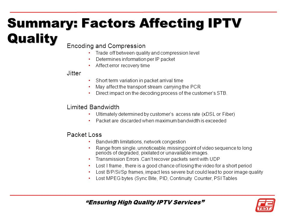 Ensuring High Quality IPTV Services Encoding and Compression Trade off between quality and compression level Determines information per IP packet Affe