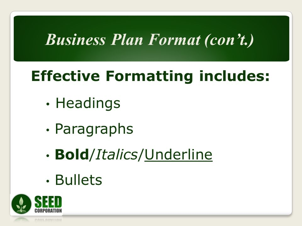 Effective Formatting includes: Headings Paragraphs Bold/Italics/Underline Bullets Business Plan Format (cont.)