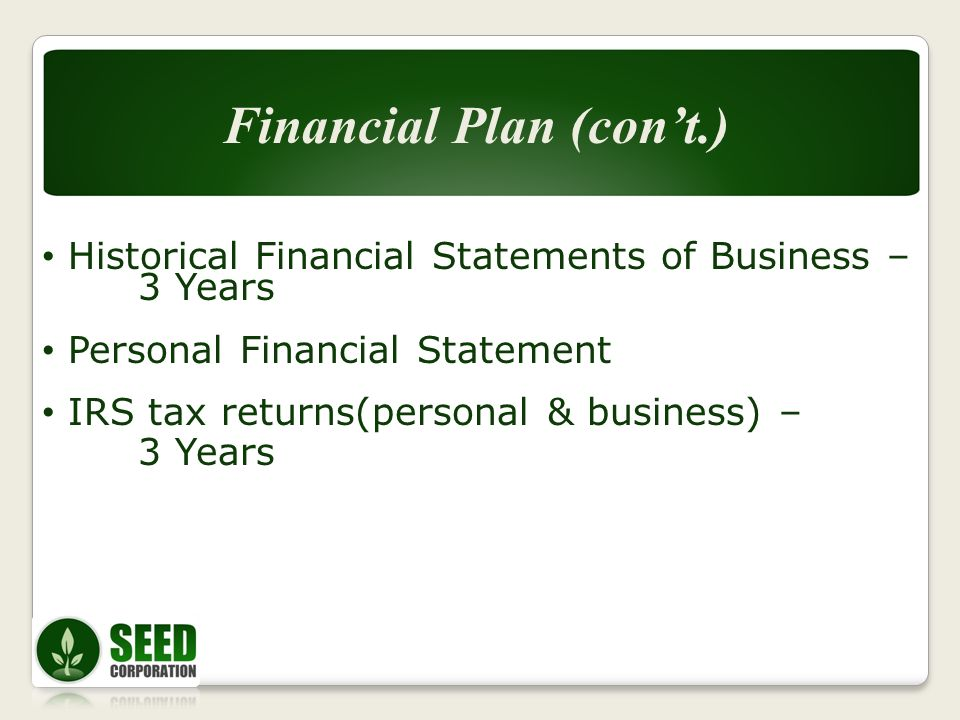 Historical Financial Statements of Business – 3 Years Personal Financial Statement IRS tax returns(personal & business) – 3 Years Financial Plan (cont