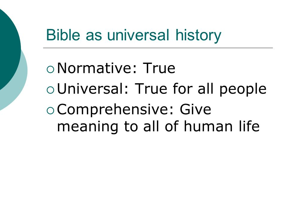 Bible as universal history Normative: True Universal: True for all people Comprehensive: Give meaning to all of human life