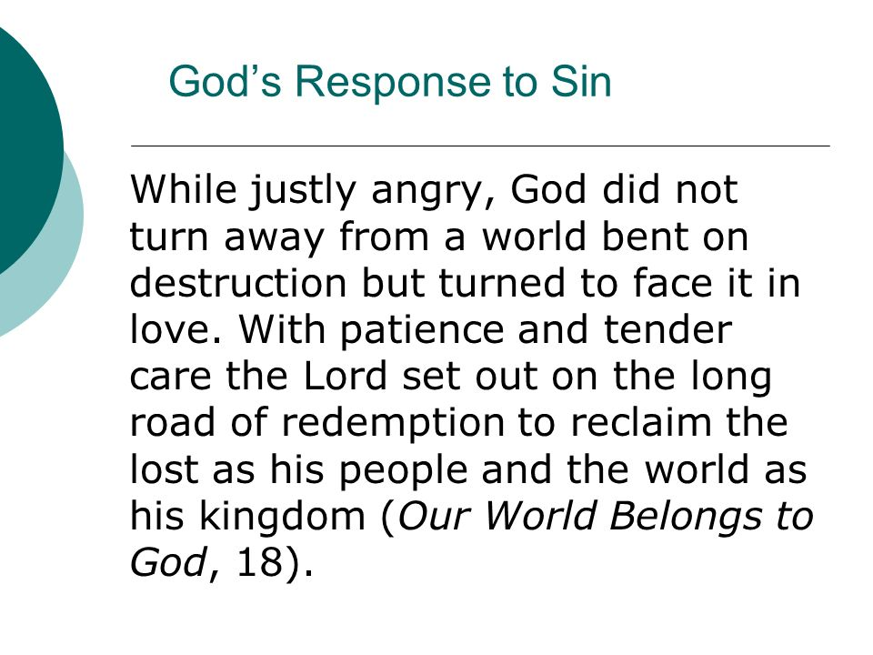 Gods Response to Sin While justly angry, God did not turn away from a world bent on destruction but turned to face it in love. With patience and tende