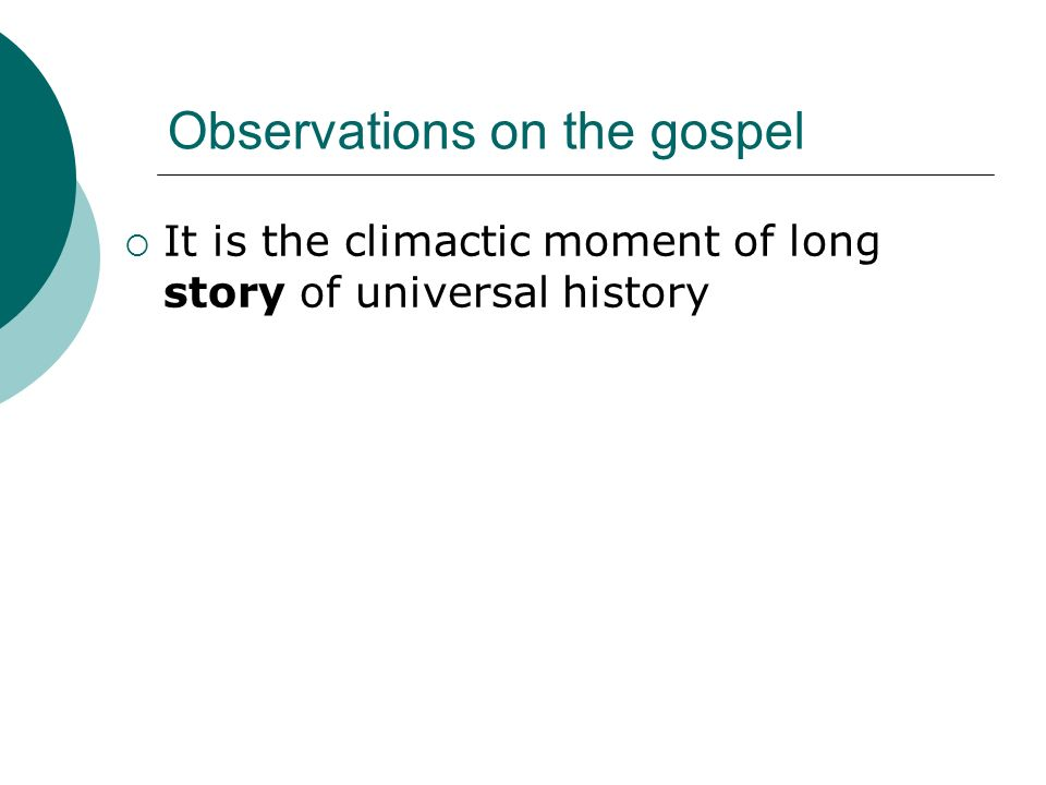 Observations on the gospel It is the climactic moment of long story of universal history Goal of the storysalvation: Restoration Comprehensive scope God is acting climactically in history Announcement that Gods power to heal and restore is breaking into history In the person and events of Jesus Reveals and accomplishes restoration Churchs mission is the historical logic of the gospel