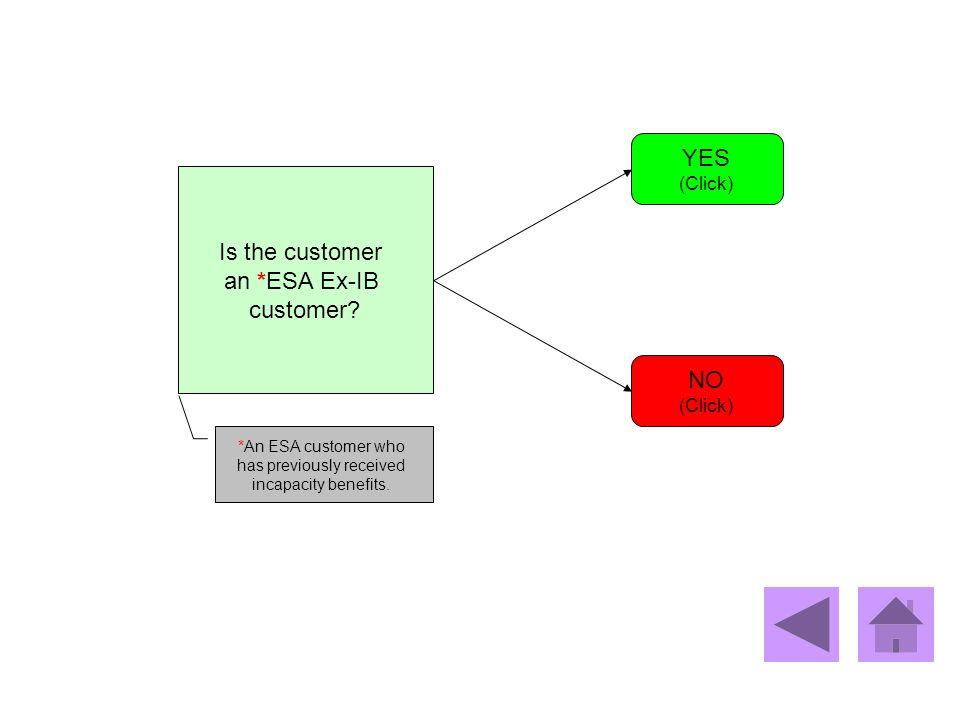 Is the customer an *ESA Ex-IB customer? YES (Click) NO (Click) *An ESA customer who has previously received incapacity benefits.