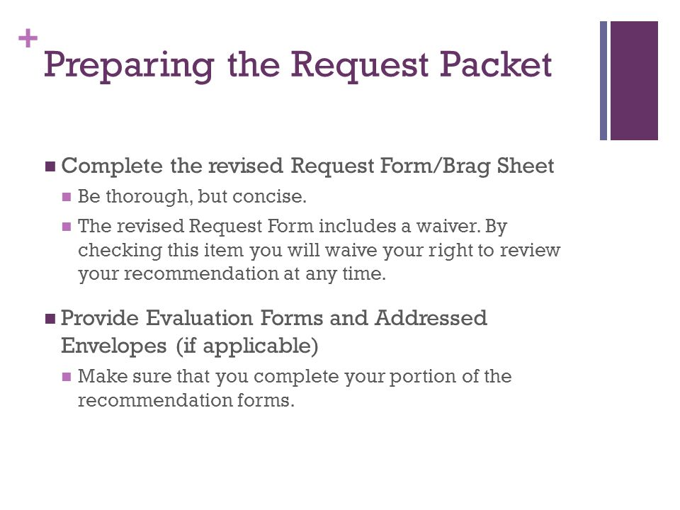 + Preparing the Request Packet Complete the revised Request Form/Brag Sheet Be thorough, but concise.