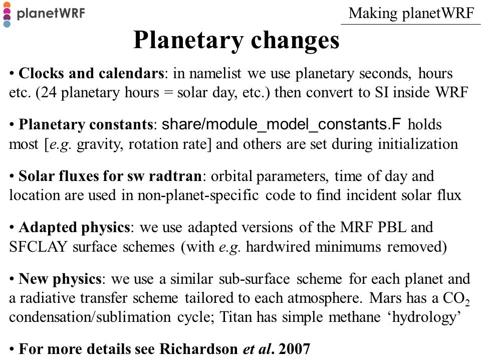 Planetary changes Clocks and calendars: in namelist we use planetary seconds, hours etc. (24 planetary hours = solar day, etc.) then convert to SI ins