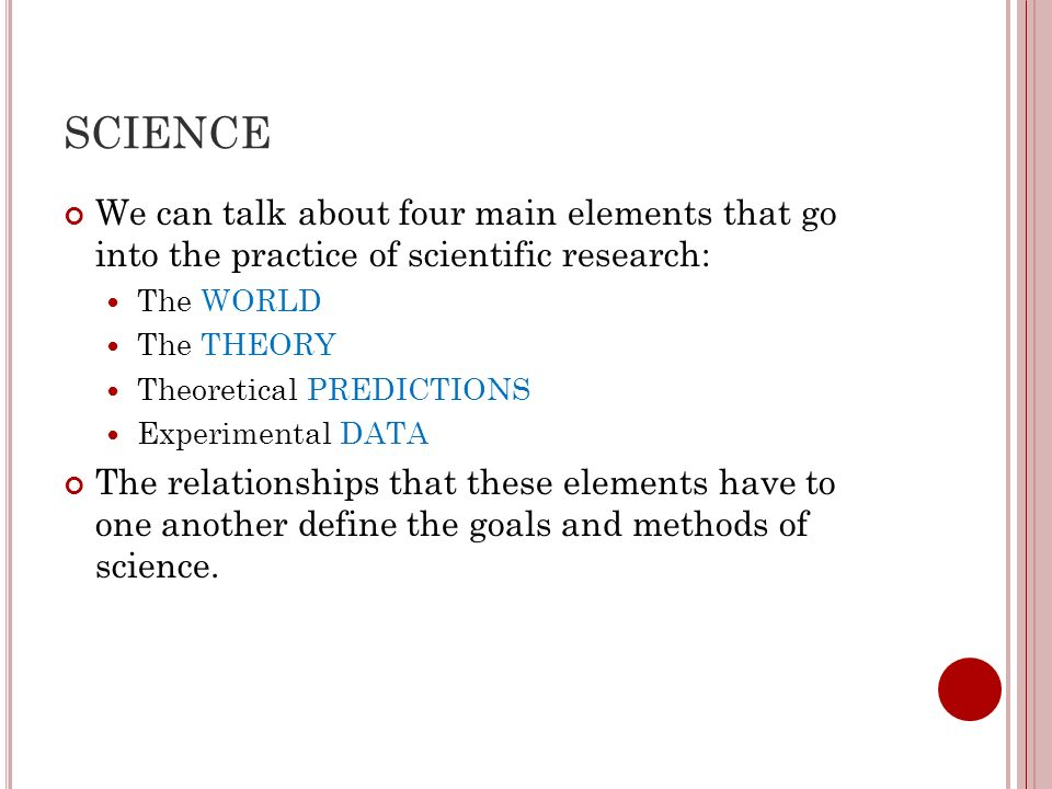 SCIENCE The WORLD is what science is attempting to characterize, describe, and explain.