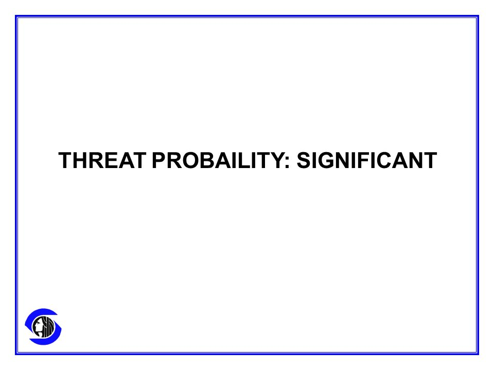THREAT PROBAILITY: SIGNIFICANT