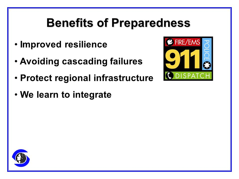 Improved resilience Avoiding cascading failures Protect regional infrastructure We learn to integrate Benefits of Preparedness