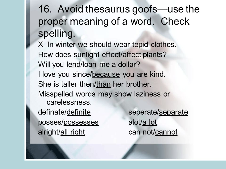 16. Avoid thesaurus goofsuse the proper meaning of a word. Check spelling. X In winter we should wear tepid clothes. How does sunlight effect/affect p