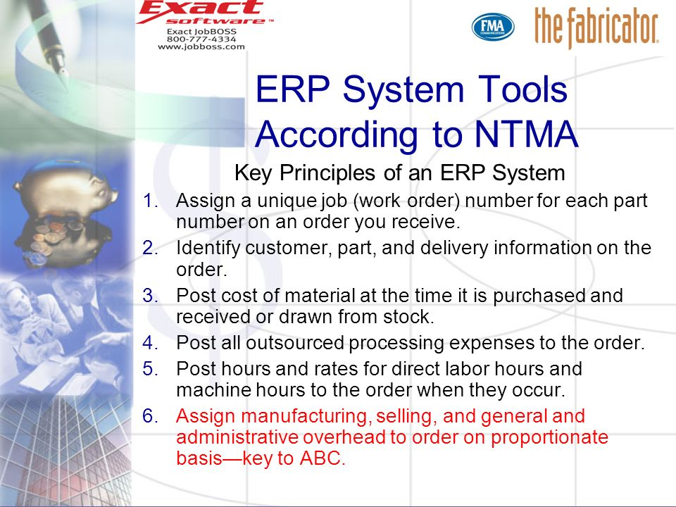 ERP System Tools According to NTMA Key Principles of an ERP System 1.Assign a unique job (work order) number for each part number on an order you rece