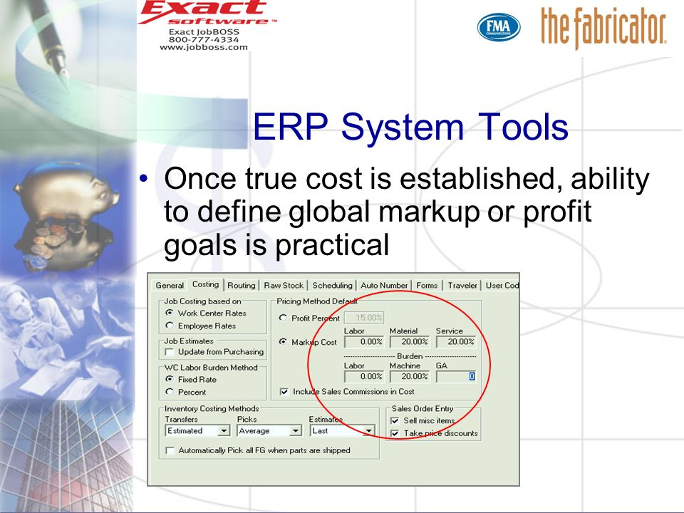 ERP System Tools Once true cost is established, ability to define global markup or profit goals is practical