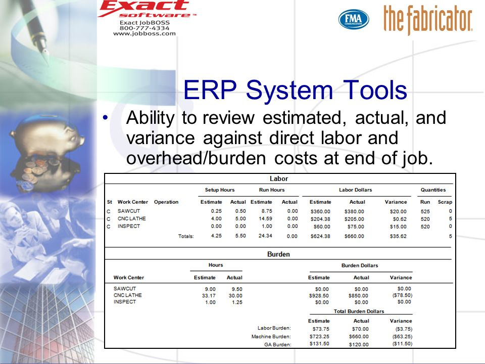 ERP System Tools Ability to review estimated, actual, and variance against direct labor and overhead/burden costs at end of job.