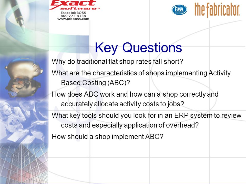 Key Questions Why do traditional flat shop rates fall short? What are the characteristics of shops implementing Activity Based Costing (ABC)? How does