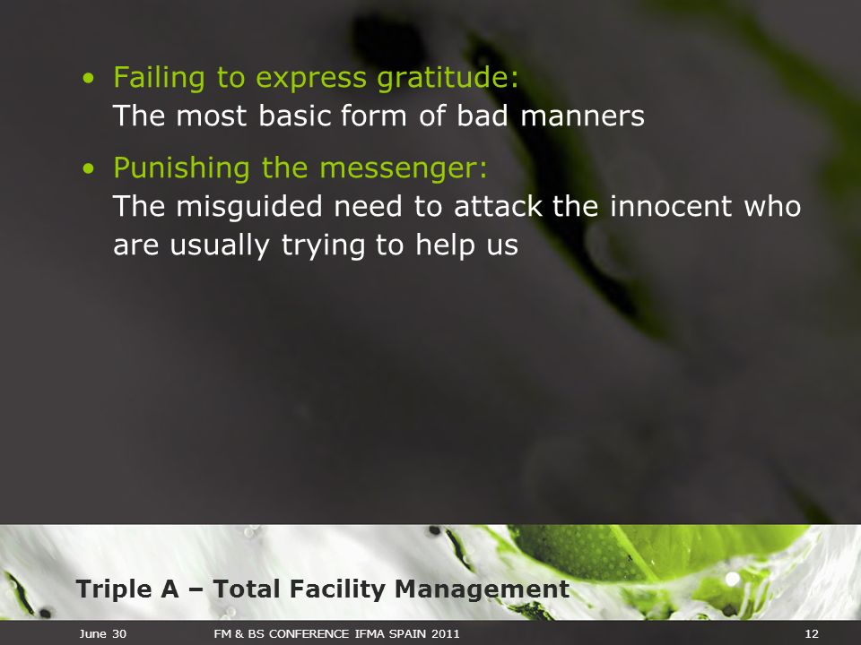 Triple A – Total Facility Management June 30FM & BS CONFERENCE IFMA SPAIN 201112 Failing to express gratitude: The most basic form of bad manners Puni