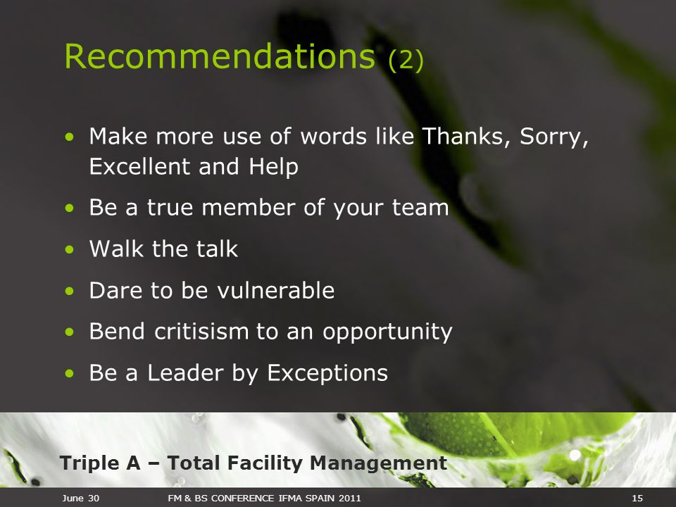 Triple A – Total Facility Management June 30FM & BS CONFERENCE IFMA SPAIN 201115 Recommendations (2) Make more use of words like Thanks, Sorry, Excell