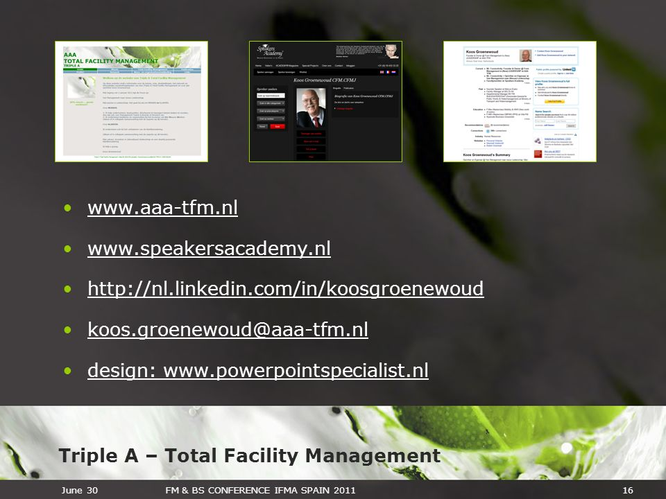 Triple A – Total Facility Management June 30FM & BS CONFERENCE IFMA SPAIN 201116 www.aaa-tfm.nl www.speakersacademy.nl http://nl.linkedin.com/in/koosg