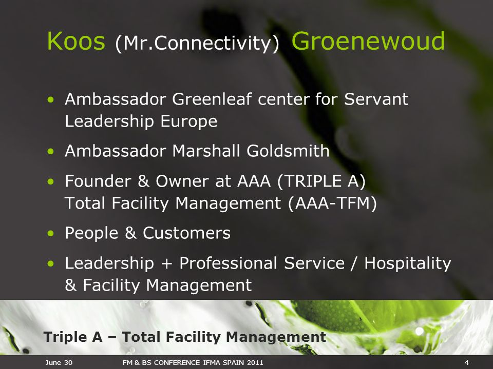 Triple A – Total Facility Management June 30FM & BS CONFERENCE IFMA SPAIN 20114 Koos (Mr.Connectivity) Groenewoud Ambassador Greenleaf center for Serv