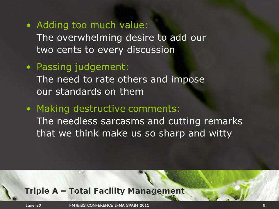 Triple A – Total Facility Management June 30FM & BS CONFERENCE IFMA SPAIN 20119 Adding too much value: The overwhelming desire to add our two cents to