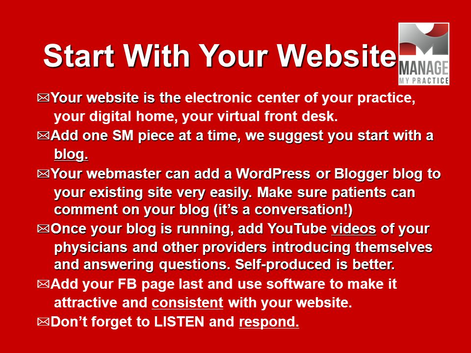 Start With Your Website Your website is the Your website is the electronic center of your practice, your digital home, your virtual front desk.