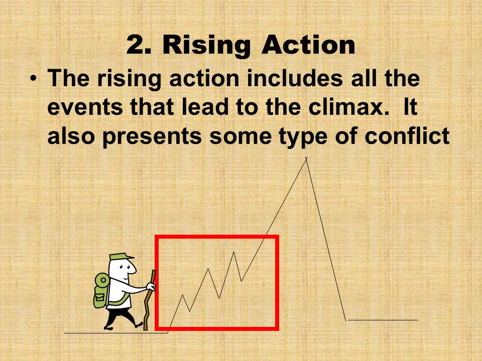 2. Rising Action The rising action includes all the events that lead to the climax. It also presents some type of conflict