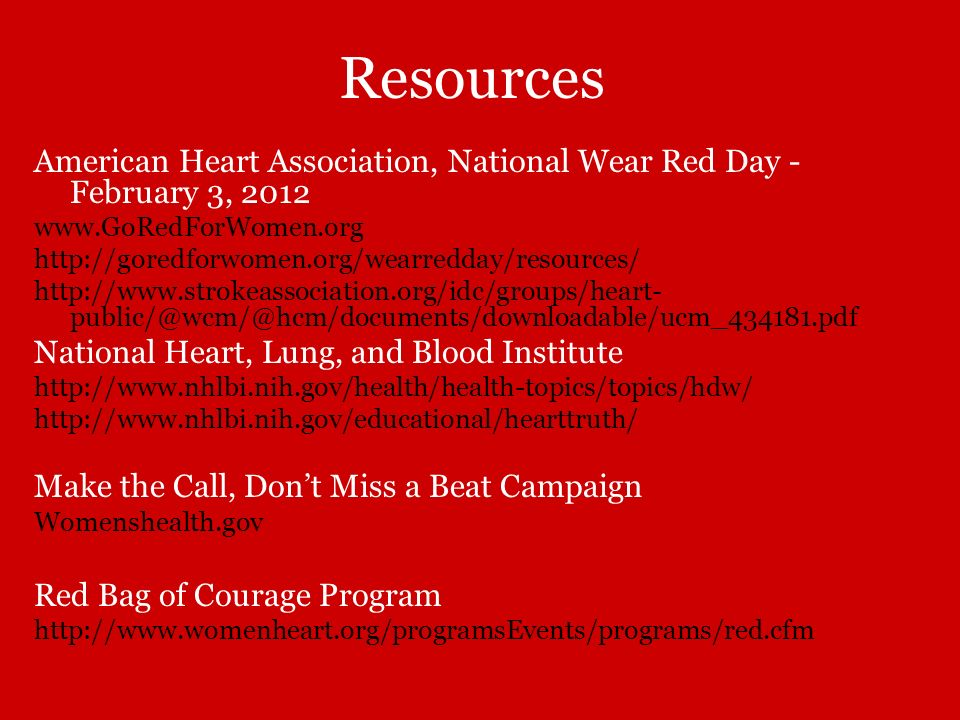 Resources American Heart Association, National Wear Red Day - February 3, 2012 www.GoRedForWomen.org http://goredforwomen.org/wearredday/resources/ ht