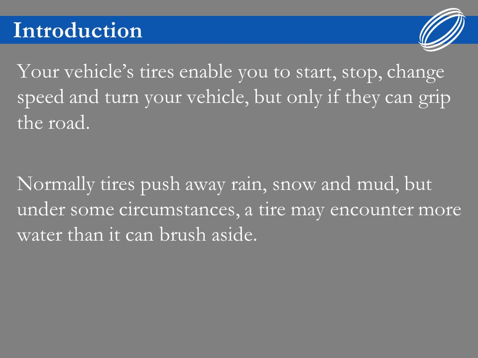 Introduction Your vehicles tires enable you to start, stop, change speed and turn your vehicle, but only if they can grip the road.