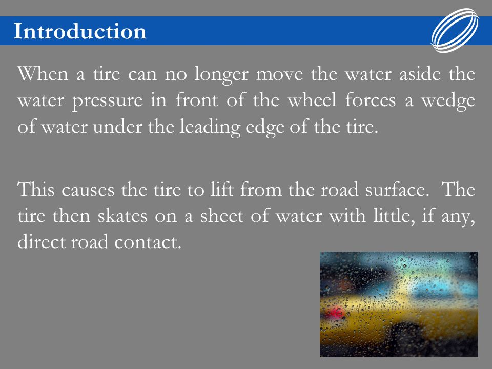Introduction When a tire can no longer move the water aside the water pressure in front of the wheel forces a wedge of water under the leading edge of