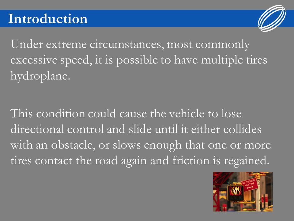 Introduction Under extreme circumstances, most commonly excessive speed, it is possible to have multiple tires hydroplane. This condition could cause