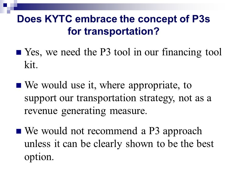 Yes, we need the P3 tool in our financing tool kit. We would use it, where appropriate, to support our transportation strategy, not as a revenue gener