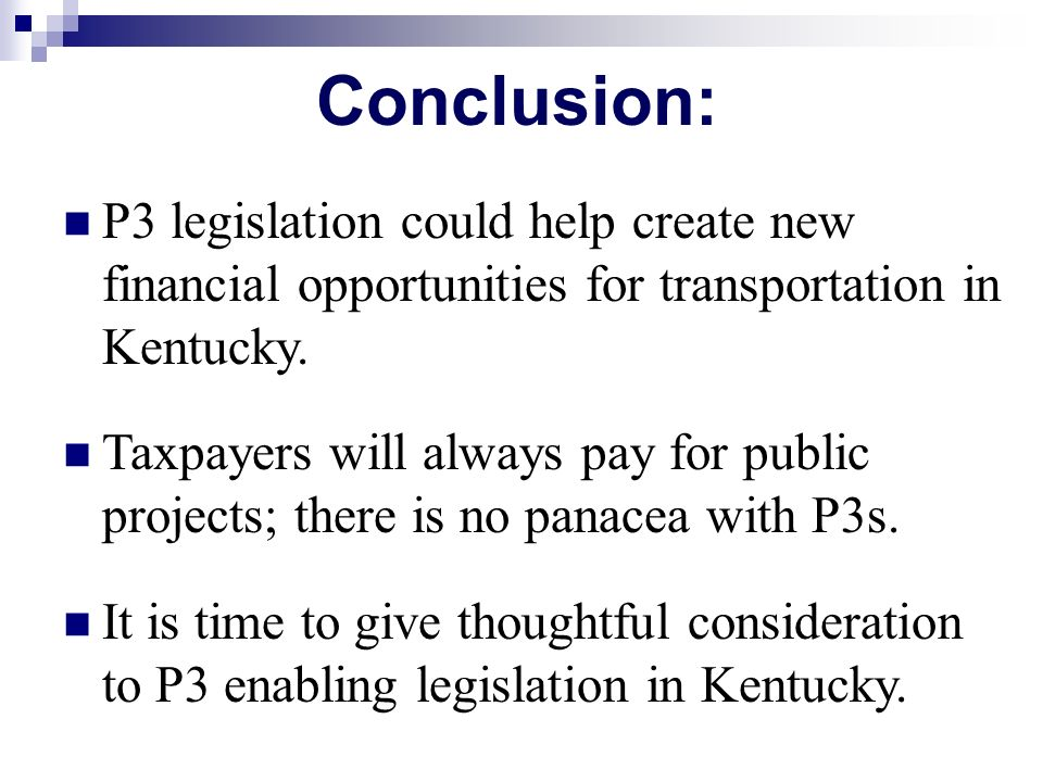 P3 legislation could help create new financial opportunities for transportation in Kentucky. Taxpayers will always pay for public projects; there is n