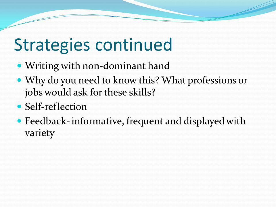 Strategies continued Writing with non-dominant hand Why do you need to know this.