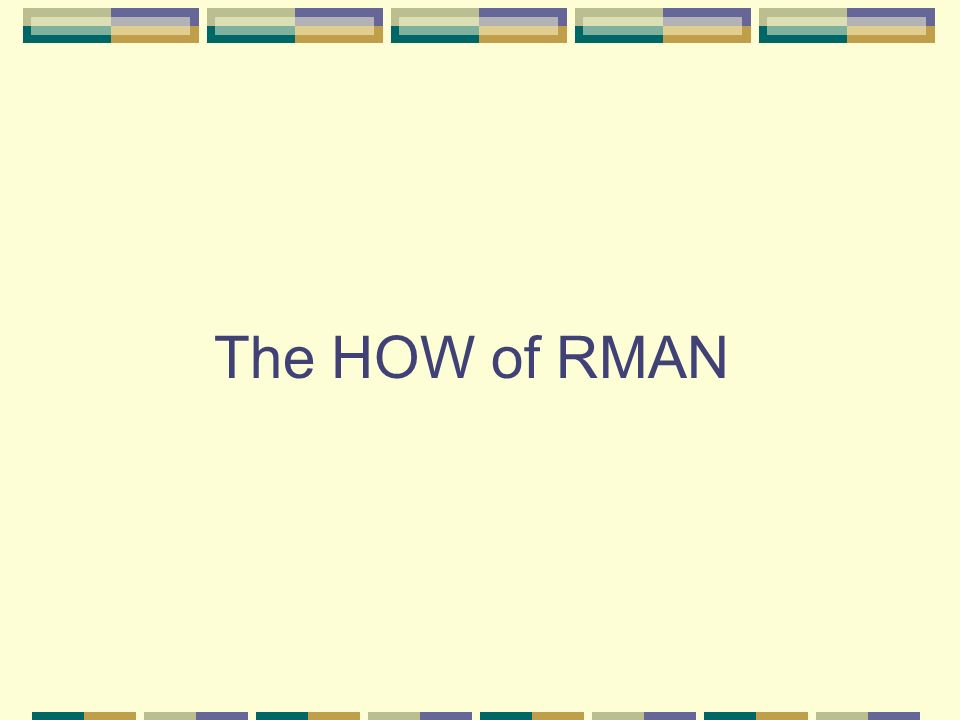 The HOW of RMAN