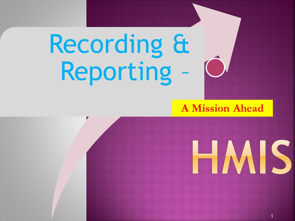 1 Recording & Reporting – A Mission Ahead