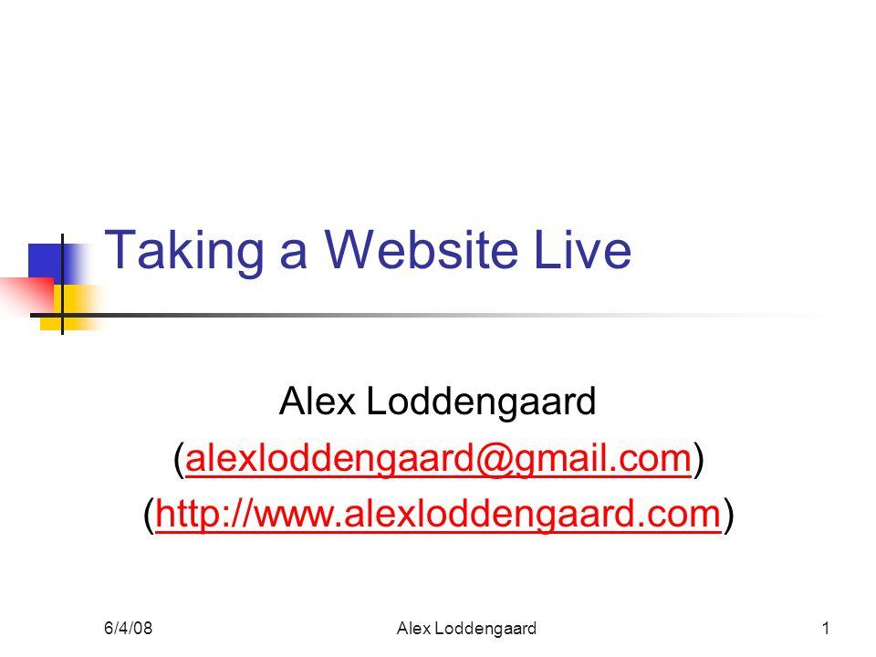 6/4/08Alex Loddengaard1 Taking a Website Live Alex Loddengaard (alexloddengaard@gmail.com)alexloddengaard@gmail.com (http://www.alexloddengaard.com)http://www.alexloddengaard.com