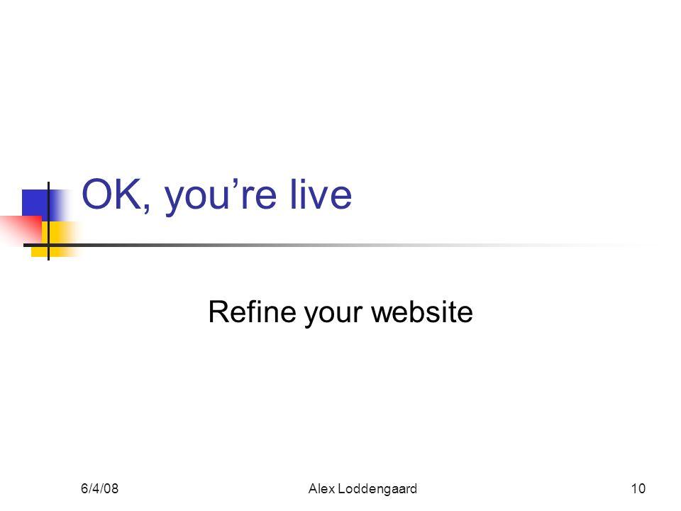 6/4/08Alex Loddengaard10 OK, youre live Refine your website