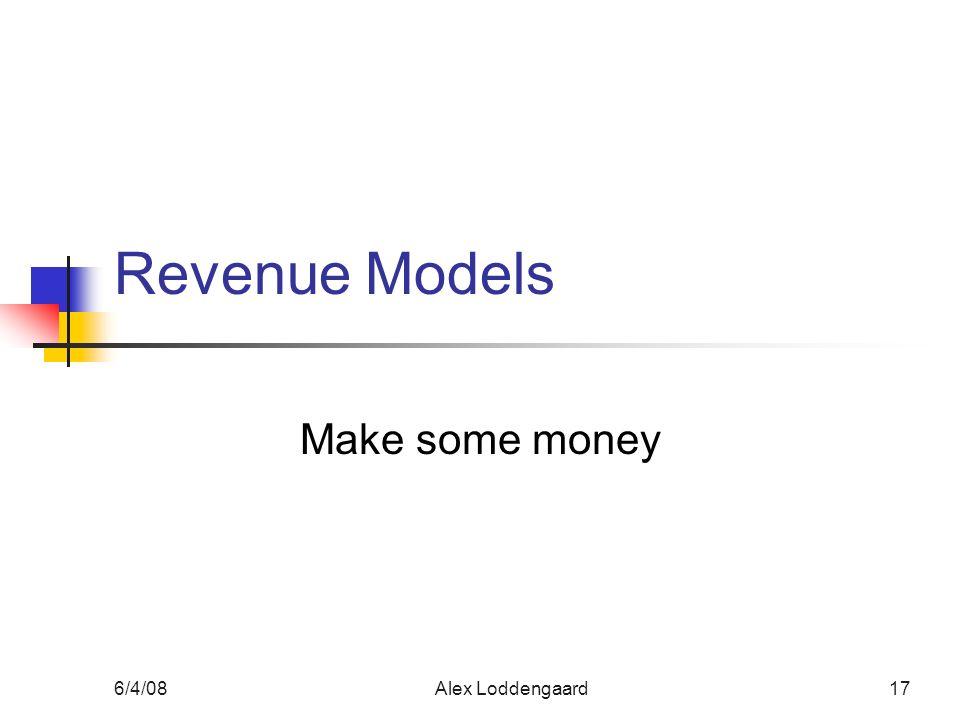 6/4/08Alex Loddengaard17 Revenue Models Make some money