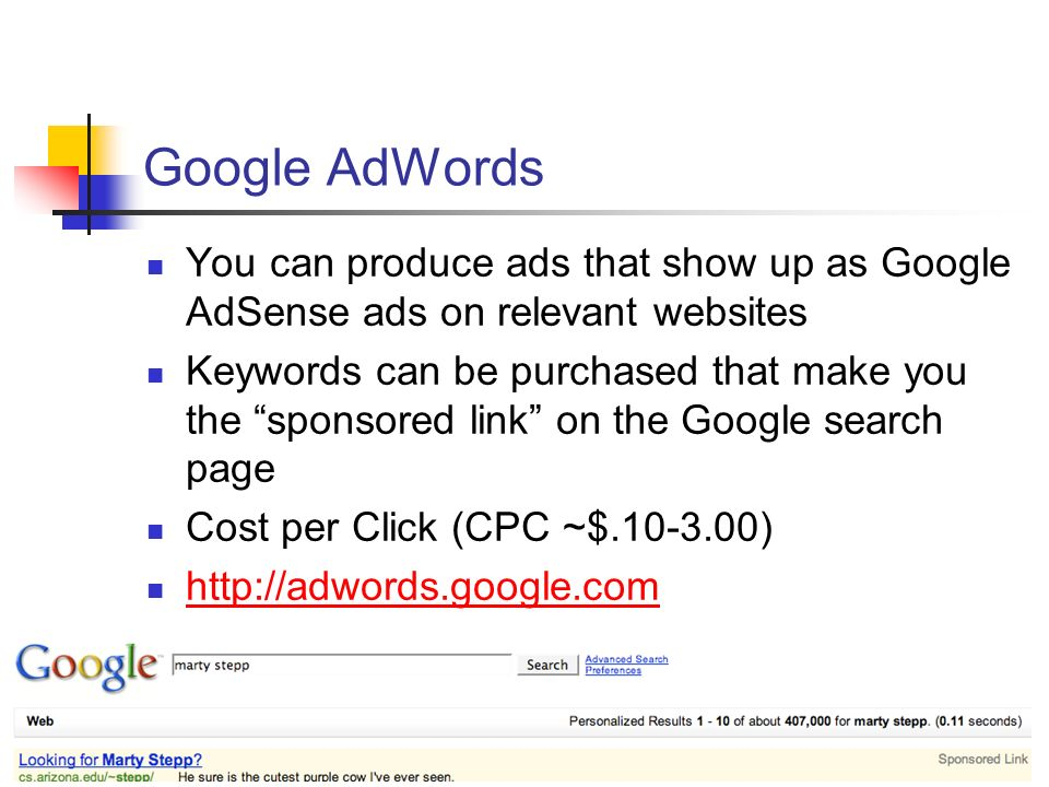 6/4/08Alex Loddengaard23 Google AdWords You can produce ads that show up as Google AdSense ads on relevant websites Keywords can be purchased that mak